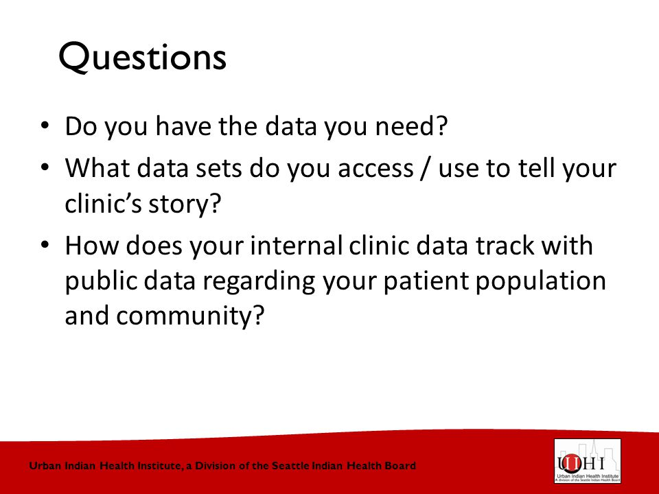Urban Indian Health Institute, a Division of the Seattle Indian Health Board Questions Contd What are your issues, if any, about the data you do access / use.
