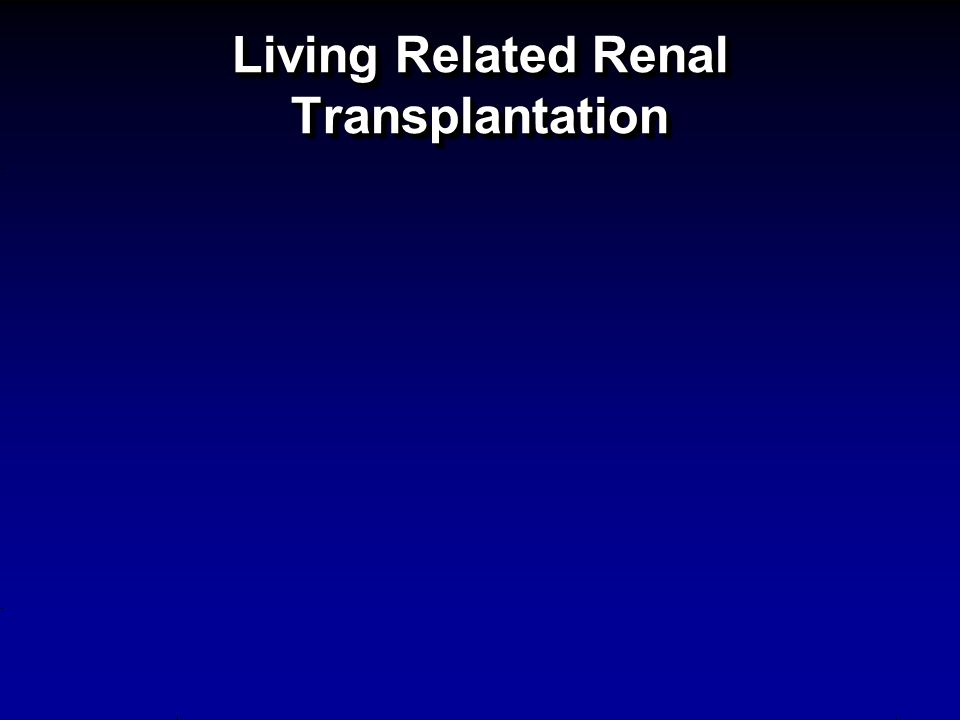 Living Related Renal Transplantation