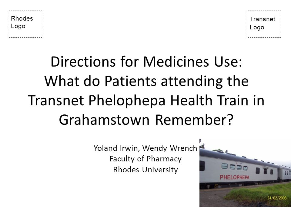 Rhodes Logo Transnet Logo Directions for Medicines Use: What do Patients attending the Transnet Phelophepa Health Train in Grahamstown Remember.