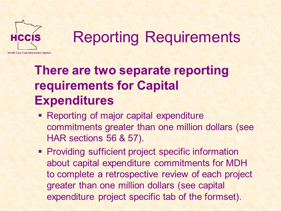 Reporting Requirements There are two separate reporting requirements for Capital Expenditures Reporting of major capital expenditure commitments greater than one million dollars (see HAR sections 56 & 57).