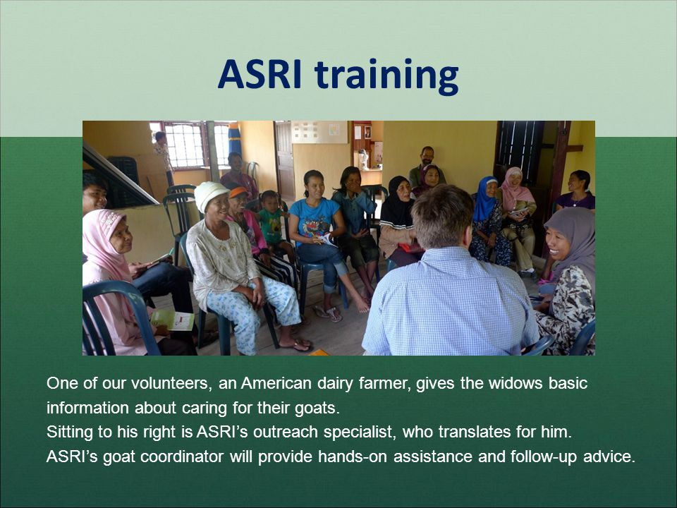 ASRI training One of our volunteers, an American dairy farmer, gives the widows basic information about caring for their goats. Sitting to his right i