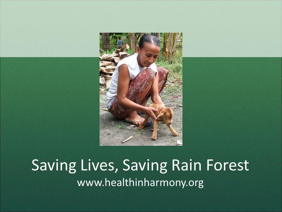 Saving Lives, Saving Rain Forest www.healthinharmony.org