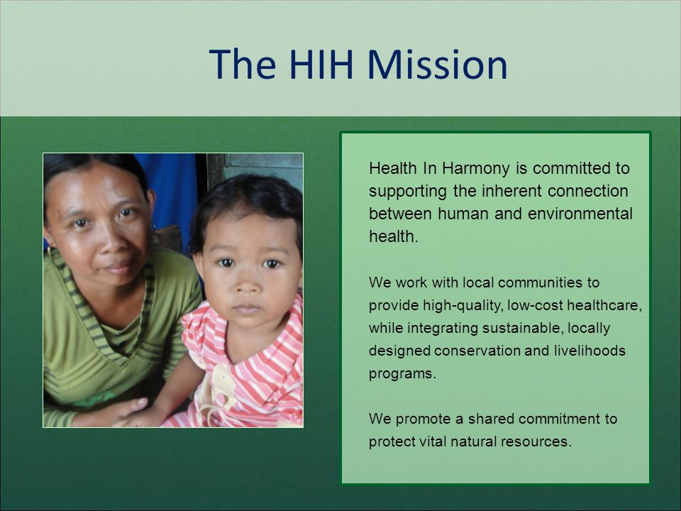 The HIH Mission Health In Harmony is committed to supporting the inherent connection between human and environmental health. We work with local commun