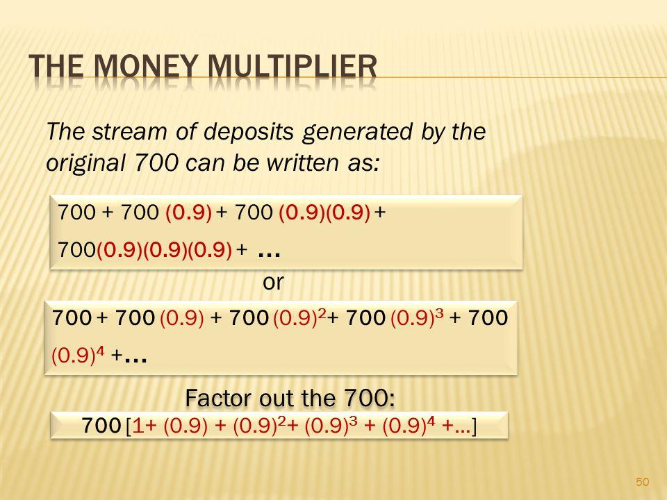49 Deposits 700 700(0.9)=630 630(0.9)=567 567(0.9)=510... Reserves 700(0.1)=70 630(0.1)=63 567(0.1)=57 510(0.1)=51... SUM of New Deposits = ? SUM of N