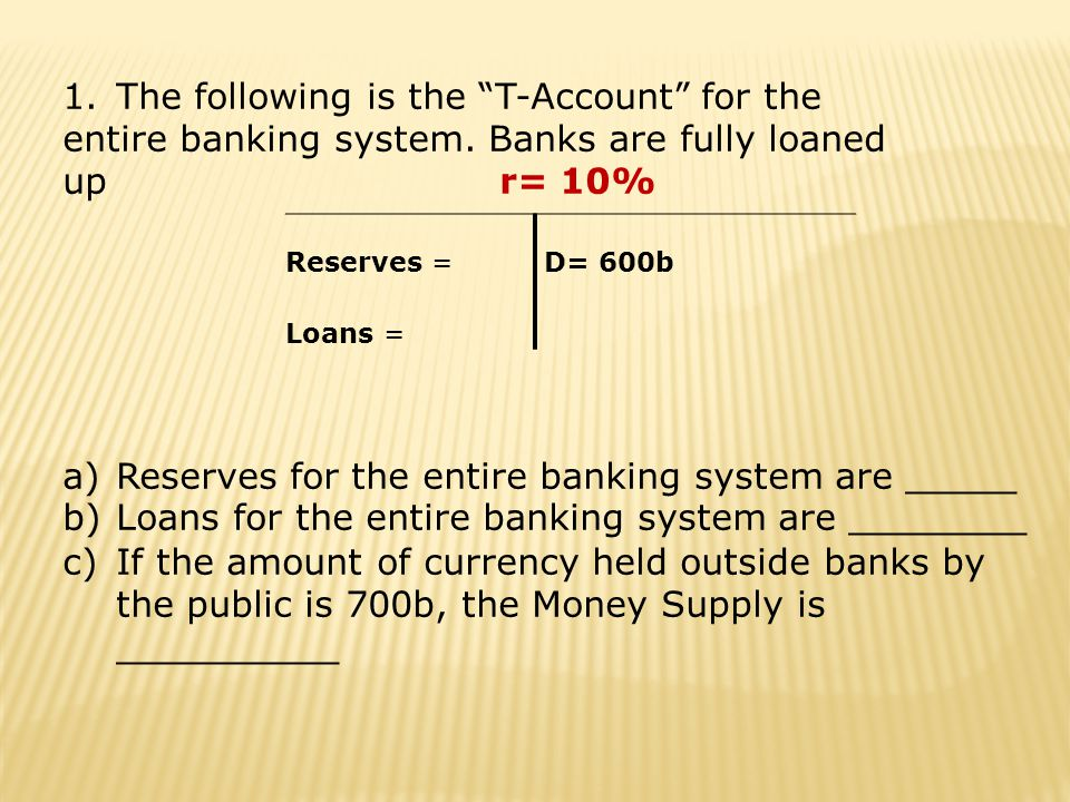 1.The following is the T-Account for the entire banking system.