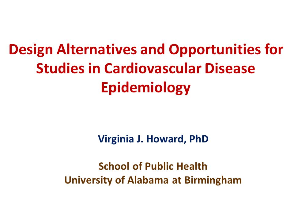 Design Alternatives and Opportunities for Studies in Cardiovascular Disease Epidemiology Virginia J.