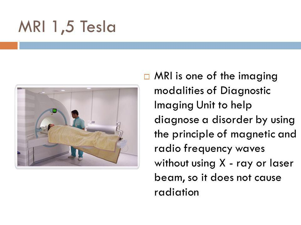 MRI 1,5 Tesla MRI is one of the imaging modalities of Diagnostic Imaging Unit to help diagnose a disorder by using the principle of magnetic and radio