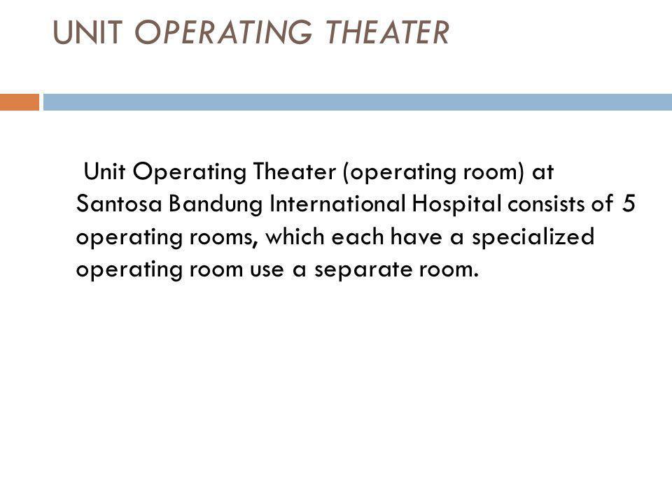 UNIT OPERATING THEATER Unit Operating Theater (operating room) at Santosa Bandung International Hospital consists of 5 operating rooms, which each hav