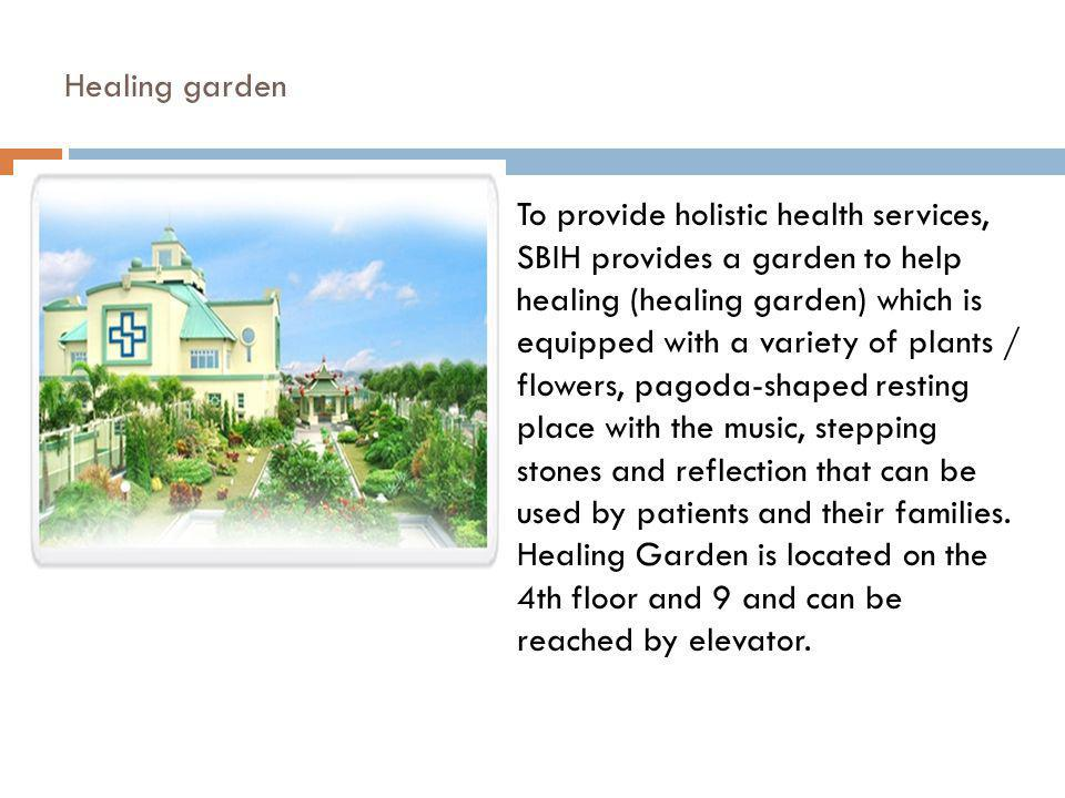 Healing garden To provide holistic health services, SBIH provides a garden to help healing (healing garden) which is equipped with a variety of plants