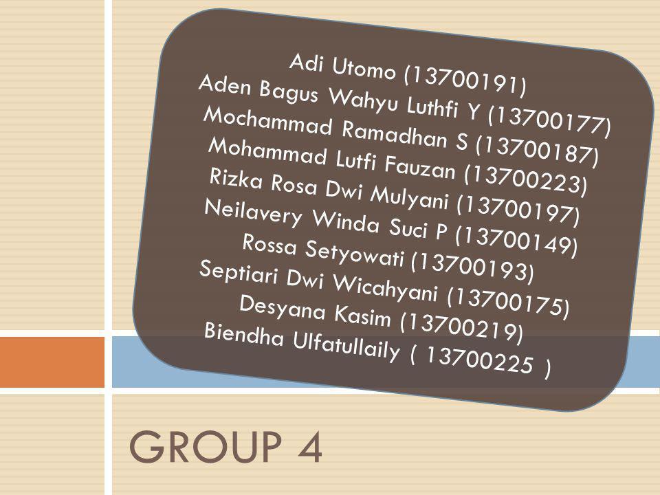 GROUP 4 Adi Utomo (13700191) Aden Bagus Wahyu Luthfi Y (13700177) Mochammad Ramadhan S (13700187) Mohammad Lutfi Fauzan (13700223) Rizka Rosa Dwi Muly