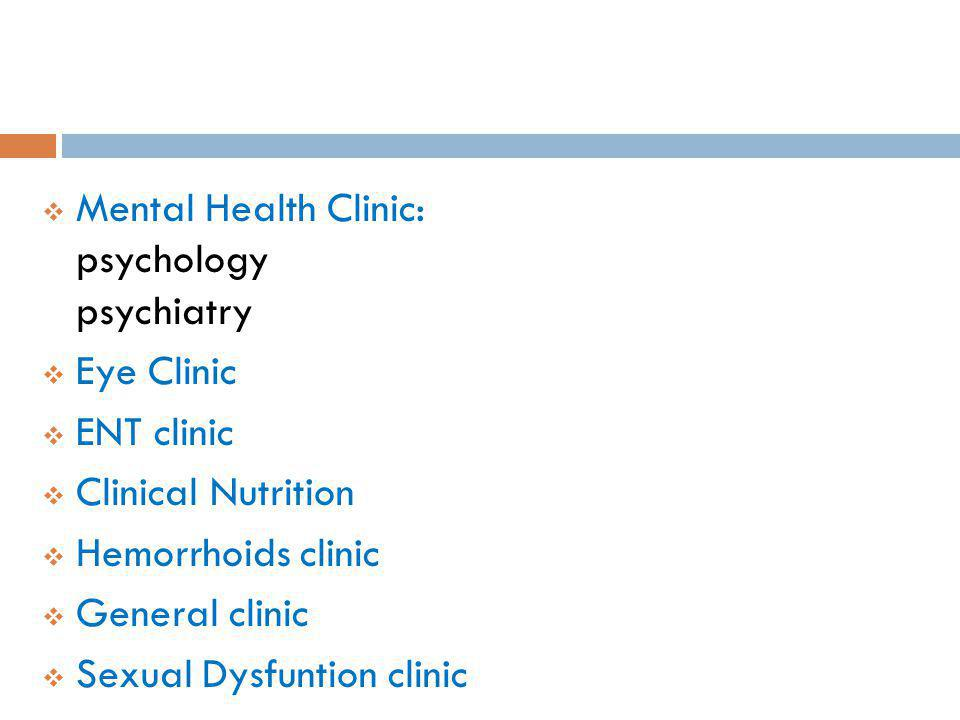 Mental Health Clinic: psychology psychiatry Eye Clinic ENT clinic Clinical Nutrition Hemorrhoids clinic General clinic Sexual Dysfuntion clinic