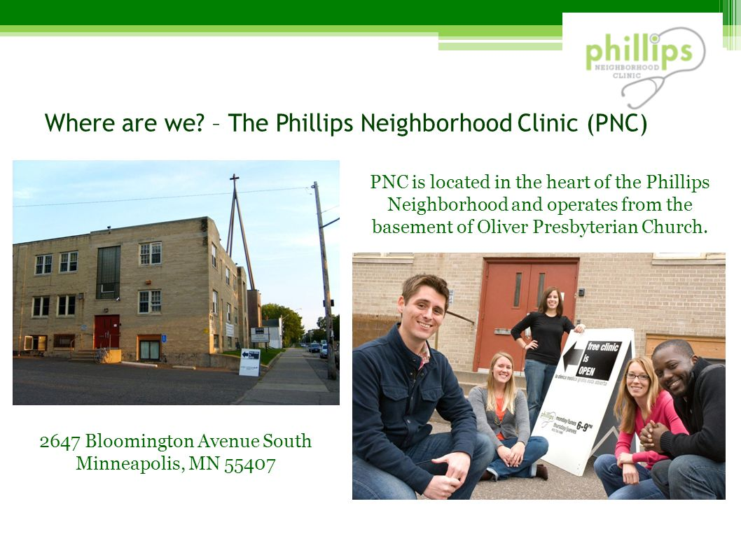 Where are we? – The Phillips Neighborhood Clinic (PNC) PNC is located in the heart of the Phillips Neighborhood and operates from the basement of Oliv