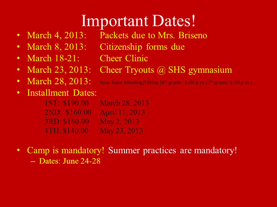 Important Dates! March 4, 2013: Packets due to Mrs. Briseno March 8, 2013: Citizenship forms due March 18-21: Cheer Clinic March 23, 2013: Cheer Tryou
