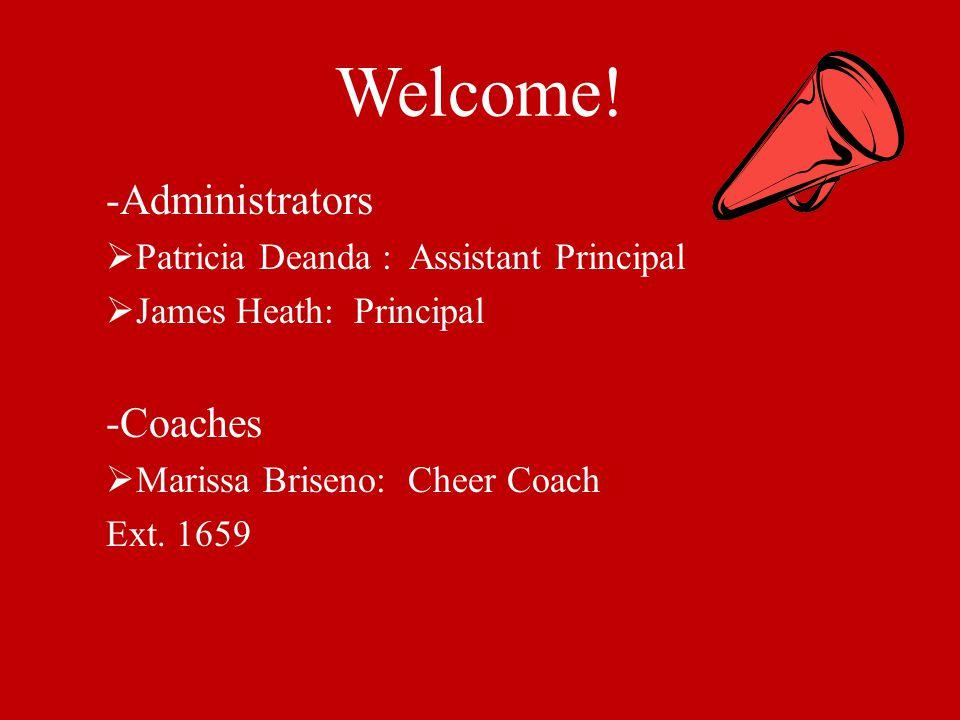 Welcome! -Administrators Patricia Deanda : Assistant Principal James Heath: Principal -Coaches Marissa Briseno: Cheer Coach Ext. 1659