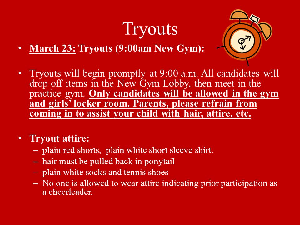 Tryouts March 23: Tryouts (9:00am New Gym): Tryouts will begin promptly at 9:00 a.m.