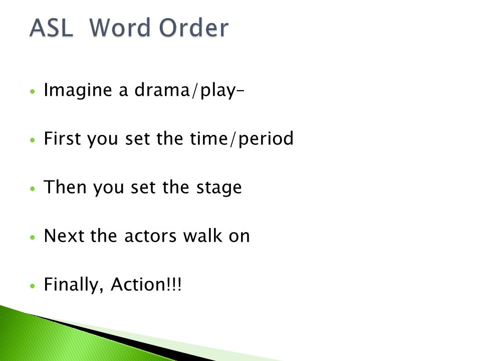 Imagine a drama/play– First you set the time/period Then you set the stage Next the actors walk on Finally, Action!!!