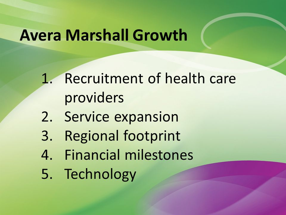 Avera Marshall Growth 1.Recruitment of health care providers 2.Service expansion 3.Regional footprint 4.Financial milestones 5.Technology