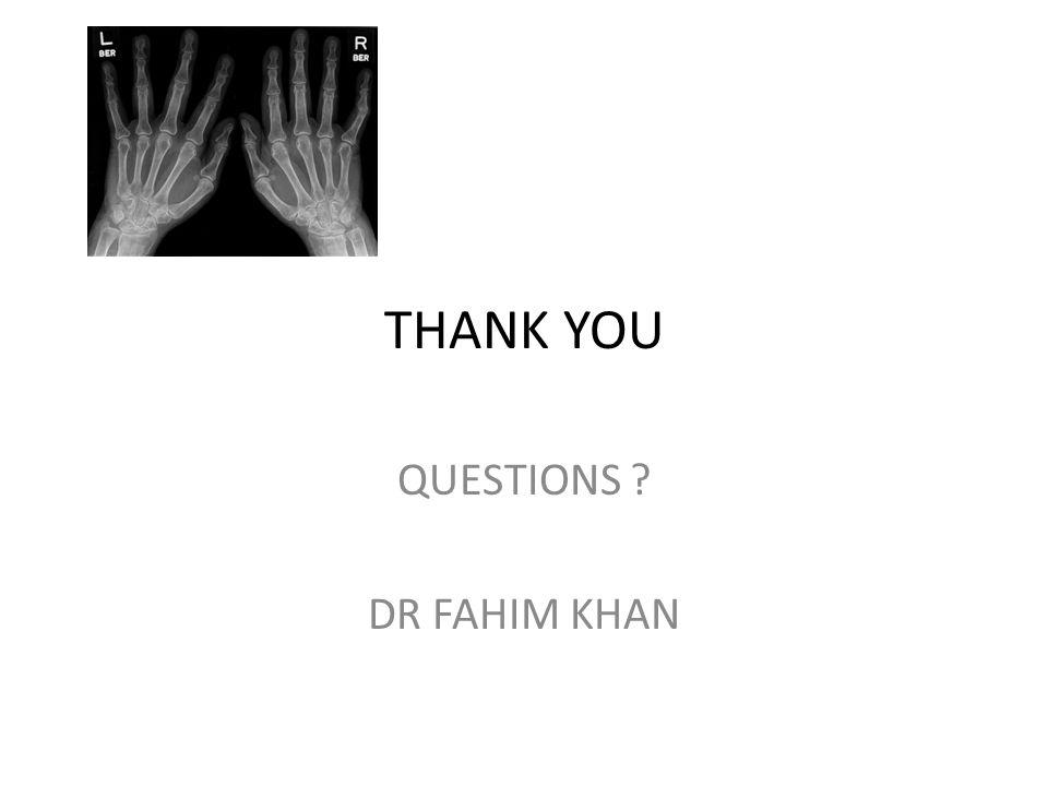 THANK YOU QUESTIONS DR FAHIM KHAN