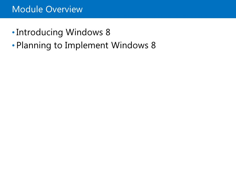 Module Overview Introducing Windows 8 Planning to Implement Windows 8
