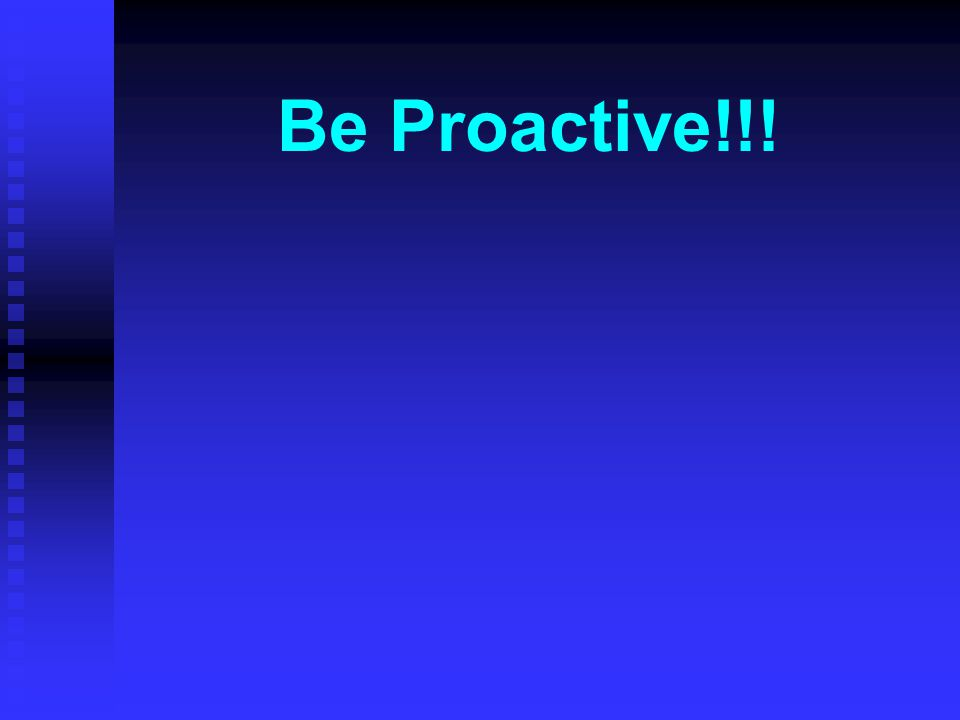 Be Proactive!!!