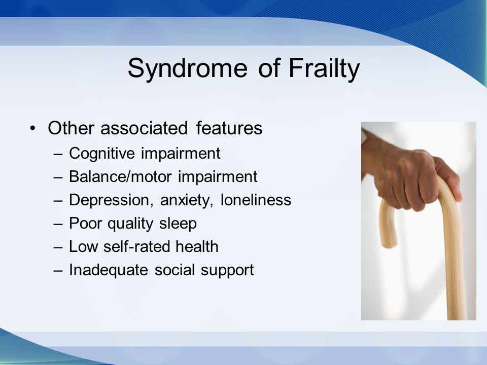 SAFE: Patient Recommendations Pre-frail – OPPORTUNITY Emphasize exercise or PT for strength and balance, fall prevention.