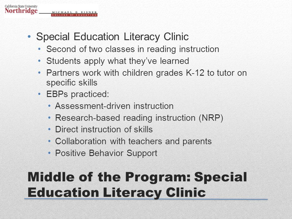 Middle of the Program: Special Education Literacy Clinic Special Education Literacy Clinic Second of two classes in reading instruction Students apply
