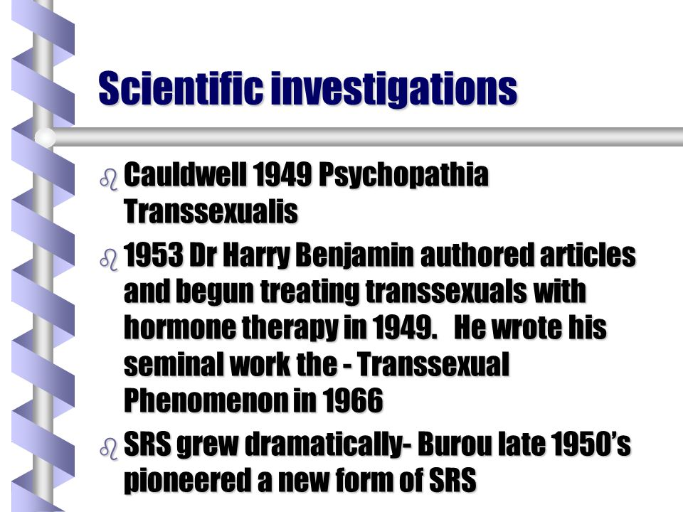 Scientific investigations b Cauldwell 1949 Psychopathia Transsexualis b 1953 Dr Harry Benjamin authored articles and begun treating transsexuals with