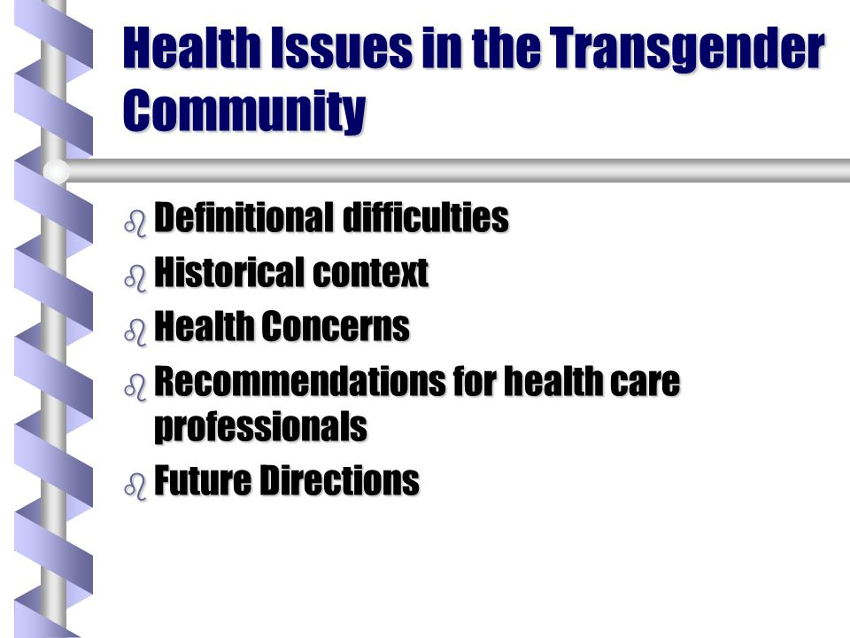 Lesser Health Concerns b Non-disclosure b Allergies b Eye infections b If the clinician is not aware of a patients gender identity, he or she may fail to accurately diagnose, treat, or recommend appropriate preventative measures for a range of conditions.