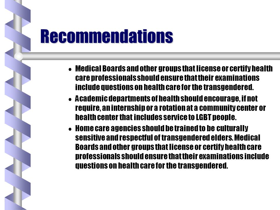 Recommendations Medical Boards and other groups that license or certify health care professionals should ensure that their examinations include questi