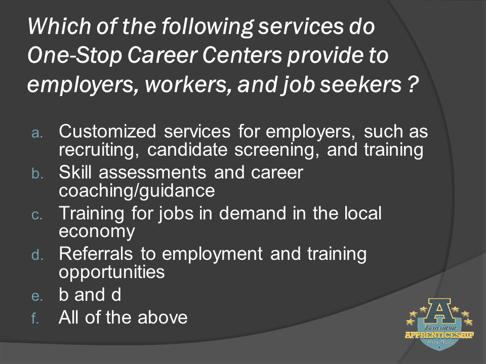Which of the following services do One-Stop Career Centers provide to employers, workers, and job seekers .