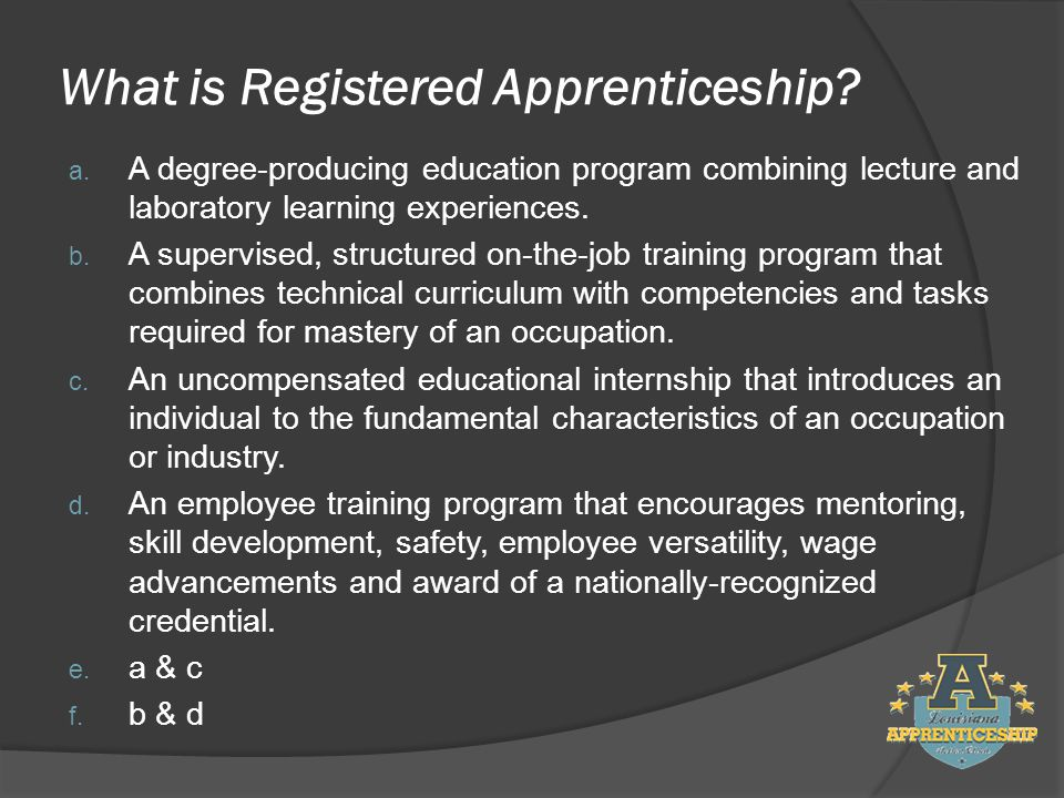 What is Registered Apprenticeship. a.