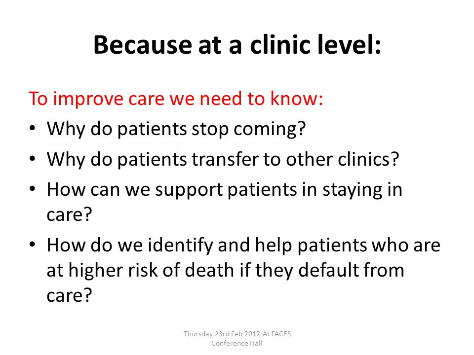 Because at a clinic level: To improve care we need to know: Why do patients stop coming.