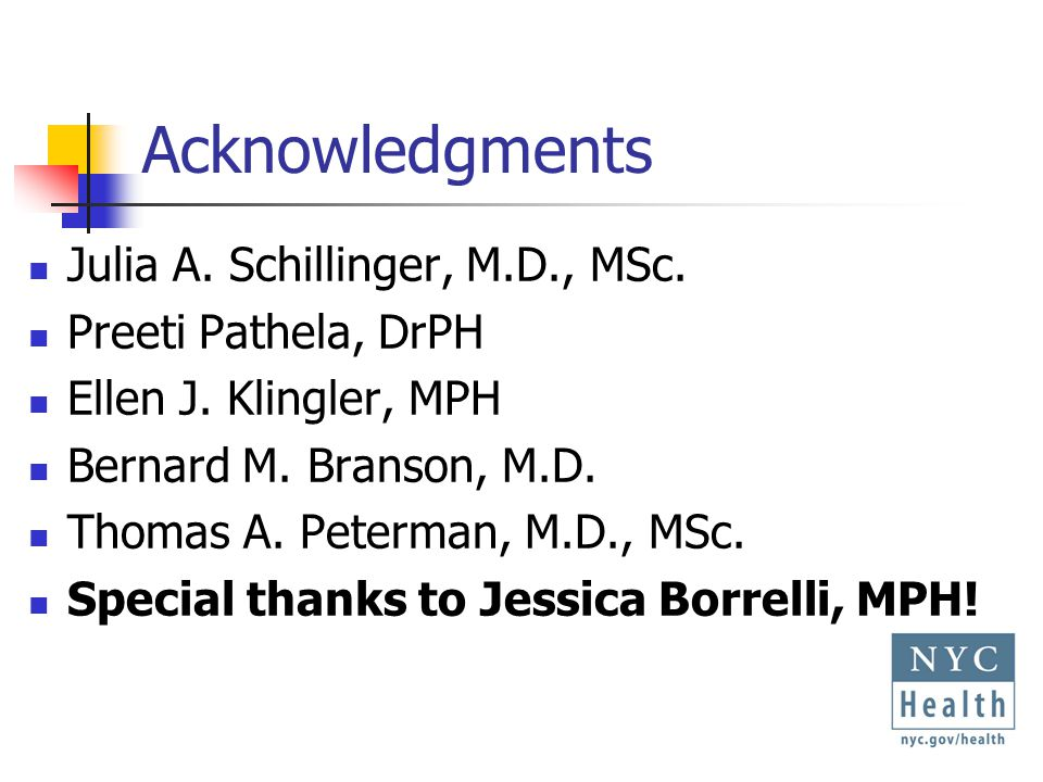 Acknowledgments Julia A. Schillinger, M.D., MSc. Preeti Pathela, DrPH Ellen J.