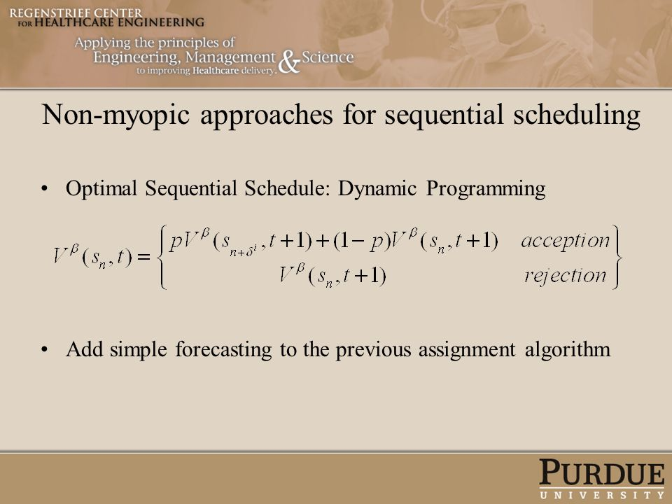 Optimal Sequential Schedule: Dynamic Programming Add simple forecasting to the previous assignment algorithm Non-myopic approaches for sequential sche