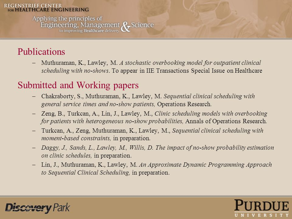 Publications –Muthuraman, K., Lawley, M. A stochastic overbooking model for outpatient clinical scheduling with no-shows. To appear in IIE Transaction