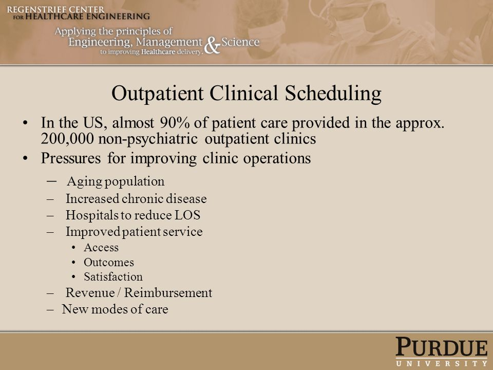 In the US, almost 90% of patient care provided in the approx. 200,000 non-psychiatric outpatient clinics Pressures for improving clinic operations – A