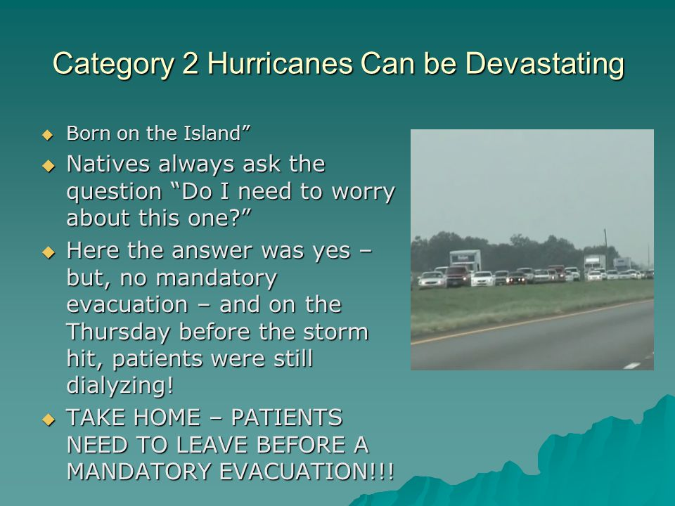 Category 2 Hurricanes Can be Devastating Born on the Island Born on the Island Natives always ask the question Do I need to worry about this one.