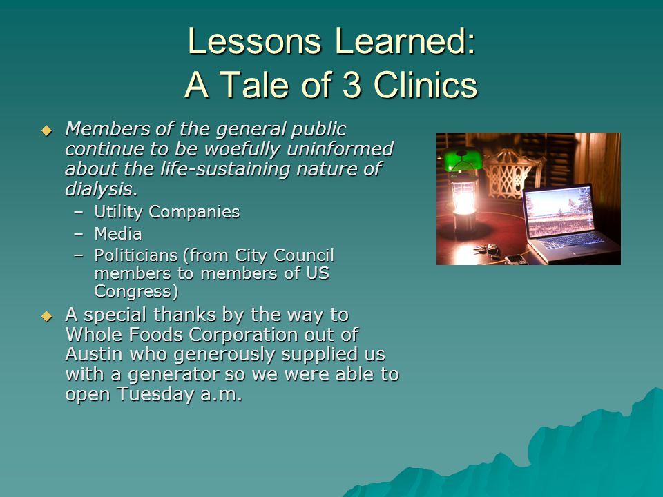 Lessons Learned: A Tale of 3 Clinics Members of the general public continue to be woefully uninformed about the life-sustaining nature of dialysis. Me