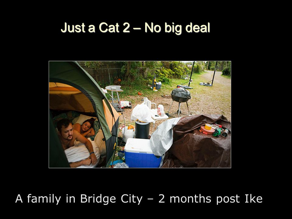 Just a Cat 2 – No big deal A family in Bridge City – 2 months post Ike