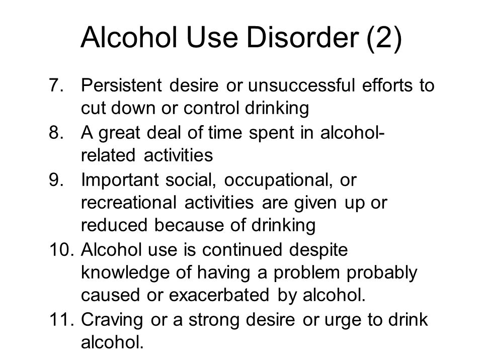 Severity specifiers: Moderate: 2-3 criteria positive Severe: 4 or more criteria positive Specify Physiological Dependence: tolerance and/or withdrawal Alcohol use disorder (AUD)