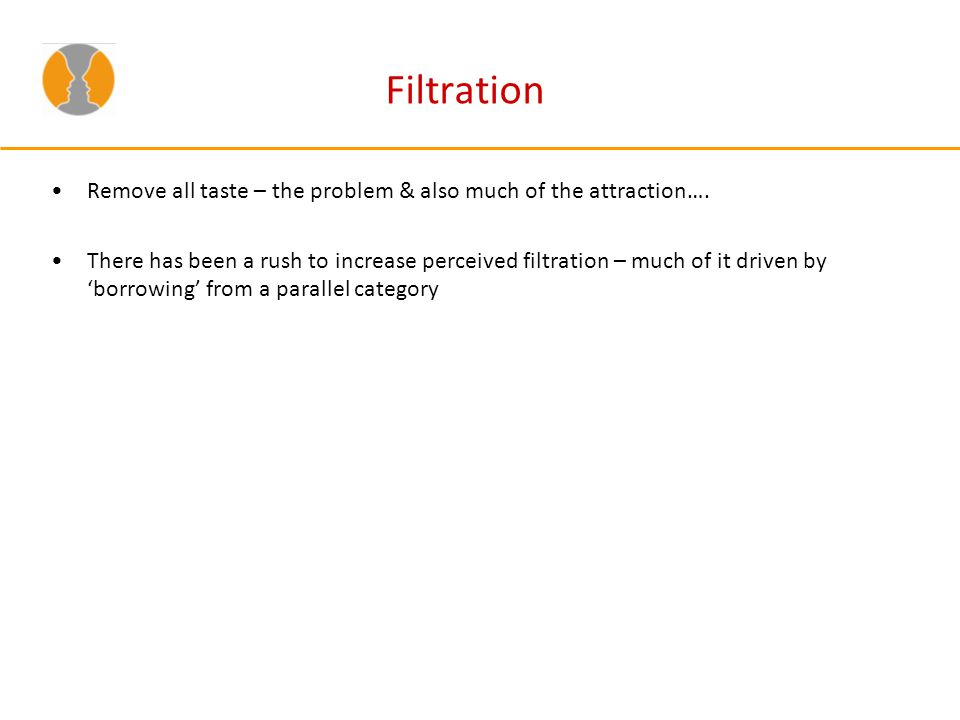 Filtration Remove all taste – the problem & also much of the attraction….