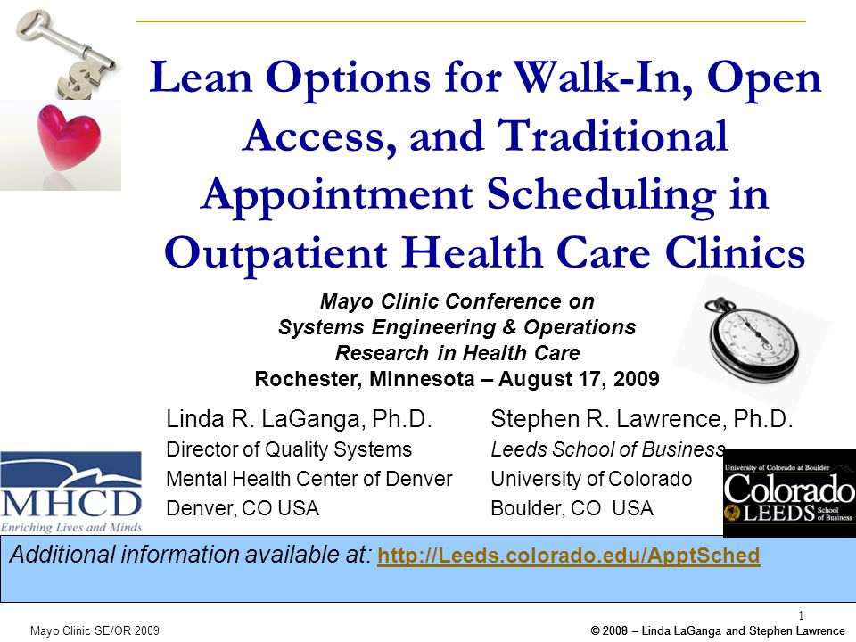 © 2008 – Linda LaGanga and Stephen Lawrence© 2009 – Linda LaGanga and Stephen LawrenceMayo Clinic SE/OR 2009 1 Lean Options for Walk-In, Open Access, and Traditional Appointment Scheduling in Outpatient Health Care Clinics © 2008 – Linda LaGanga and Stephen Lawrence Linda R.