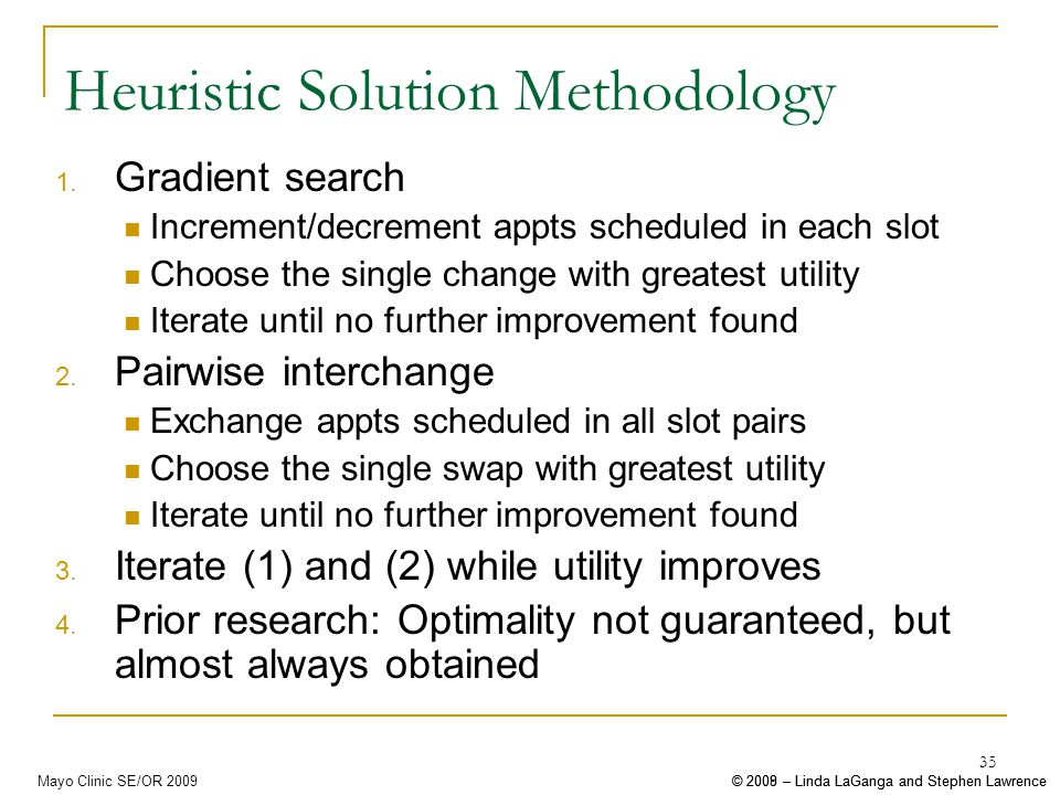 © 2008 – Linda LaGanga and Stephen Lawrence© 2009 – Linda LaGanga and Stephen LawrenceMayo Clinic SE/OR 2009 35 Heuristic Solution Methodology 1.
