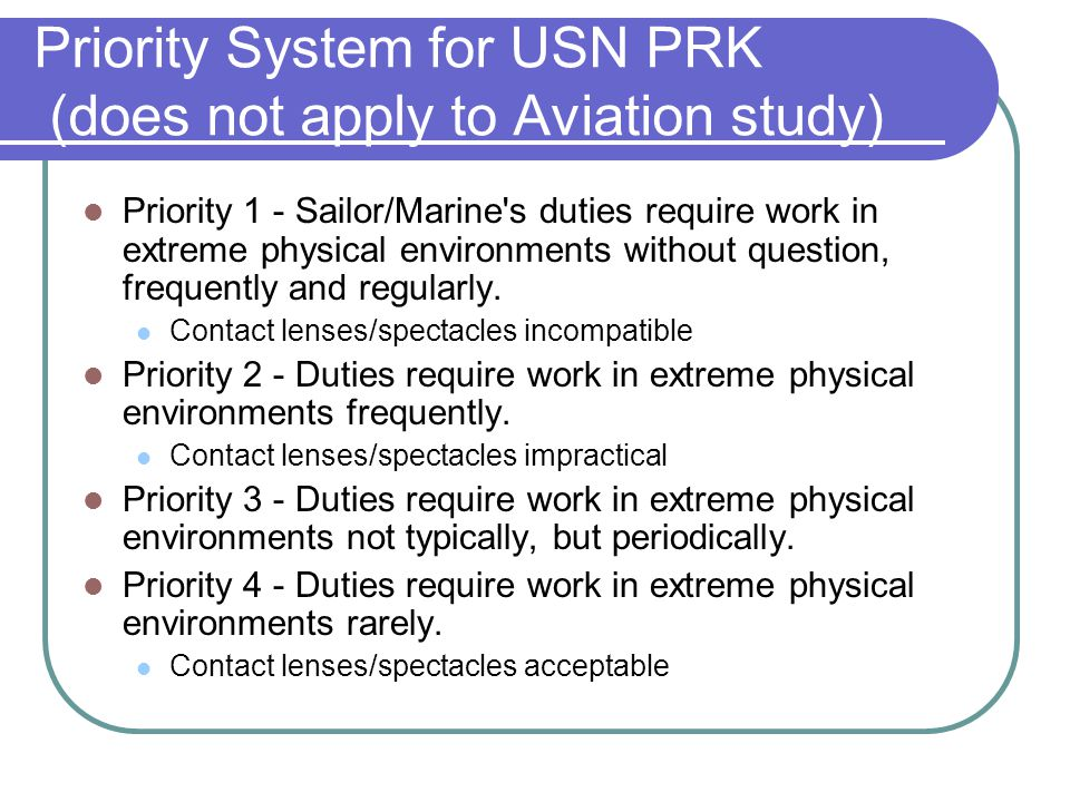 PRK - the Process Command approval for surgery and assignment of priority by Commander Screening exam at USN Hospital Okinawa, MCAS Futenma Branch Medical Clinic or Hansen Branch Medical Clinic Patient forwards packet for scheduling to NMC San Diego for aviators and to NMC San Diego, NMC Portsmouth or NNMC (Bethesda) or any combination thereof for non-aviators.
