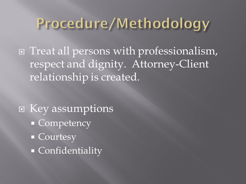 Treat all persons with professionalism, respect and dignity.