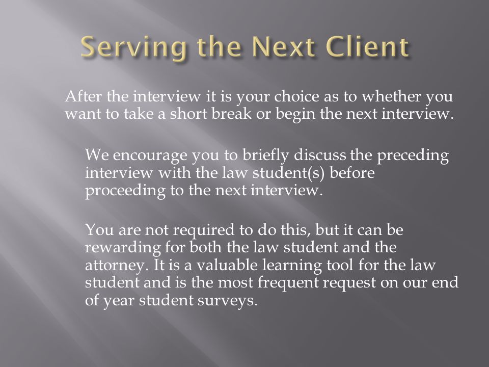 After the interview it is your choice as to whether you want to take a short break or begin the next interview.
