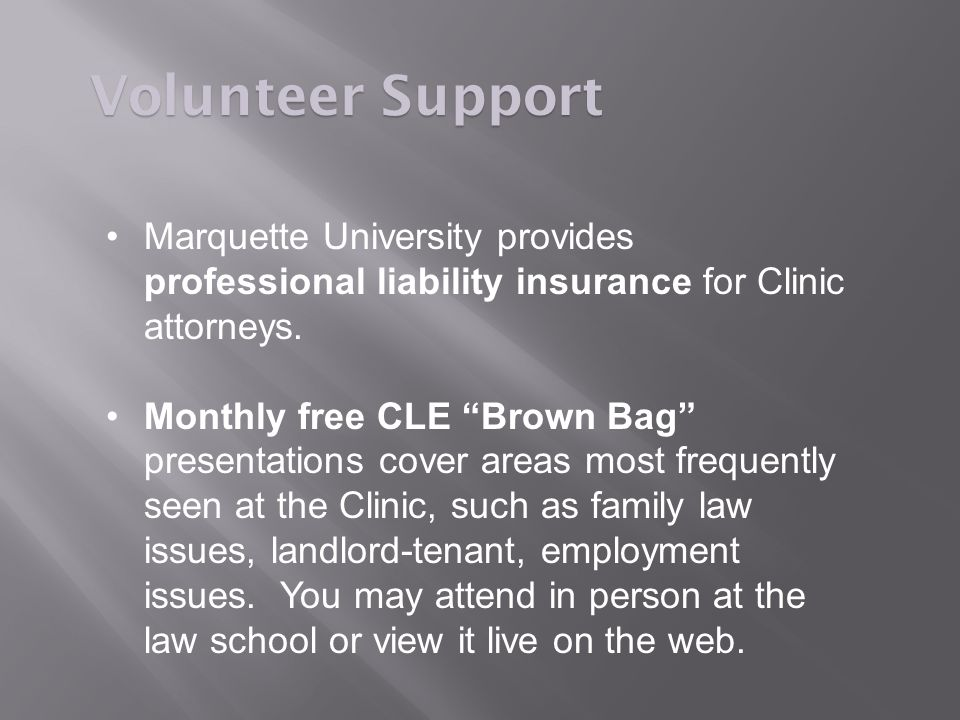 Marquette University provides professional liability insurance for Clinic attorneys.