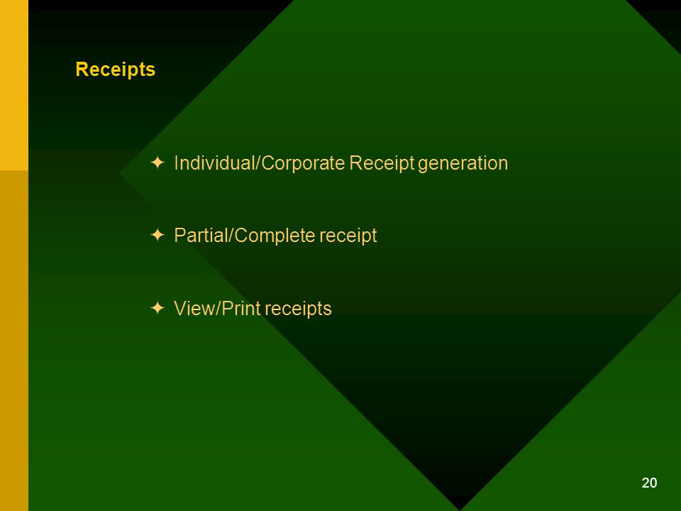 20 Receipts Individual/Corporate Receipt generation Partial/Complete receipt View/Print receipts