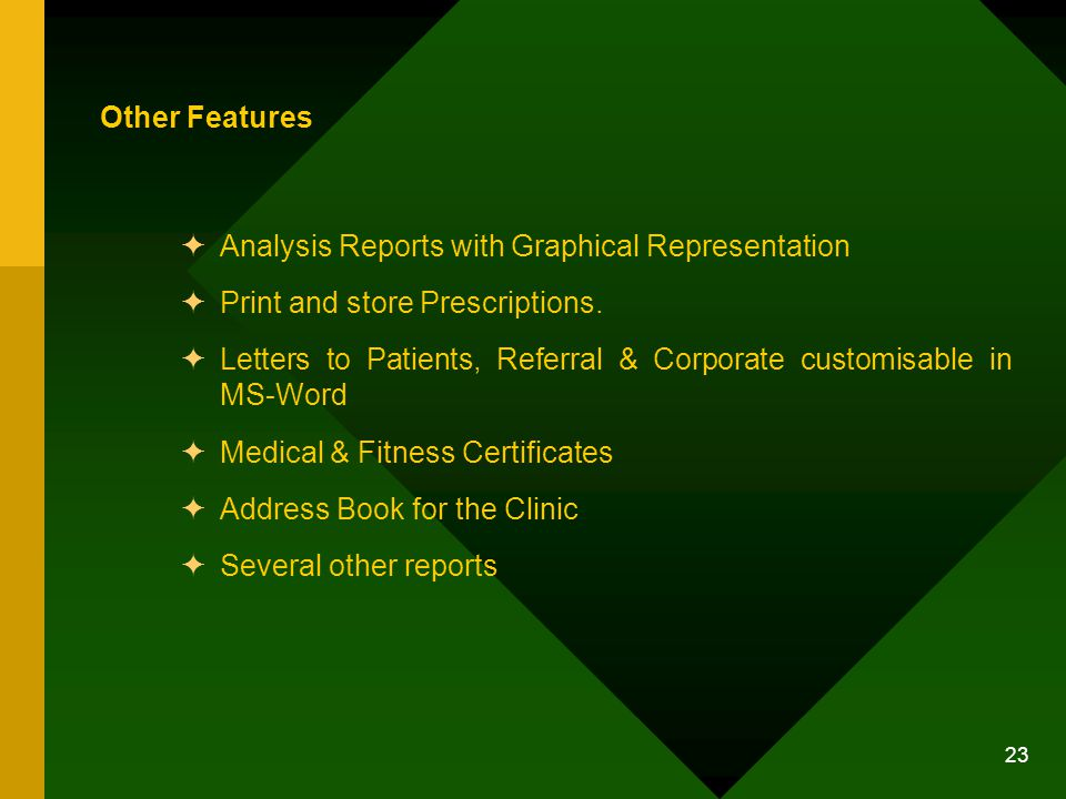 23 Other Features Analysis Reports with Graphical Representation Print and store Prescriptions.