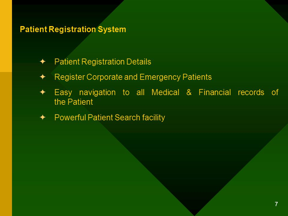 7 Patient Registration System Patient Registration Details Register Corporate and Emergency Patients Easy navigation to all Medical & Financial records of the Patient Powerful Patient Search facility